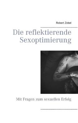 Die reflektierende Sexoptimierung von Zobel,  Robert