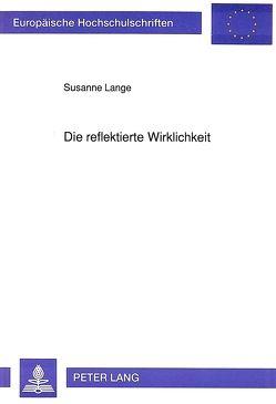 Die reflektierte Wirklichkeit von Lange,  Susanne