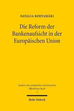 Die Reform der Bankenaufsicht in der Europäischen Union von Kohtamäki,  Natalia