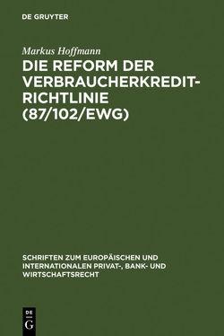 Die Reform der Verbraucherkredit-Richtlinie (87/102/EWG) von Hoffmann,  Markus
