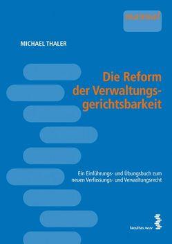 Die Reform der Verwaltungsgerichtsbarkeit von Thaler,  Michael