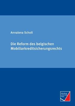 Die Reform des belgischen Mobiliarkreditsicherungsrechts von Scholl,  Annalena