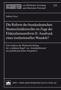 Die Reform des bundesdeutschen Staatsschuldenrechts im Zuge der Föderalismusreform von Freye,  Sabine