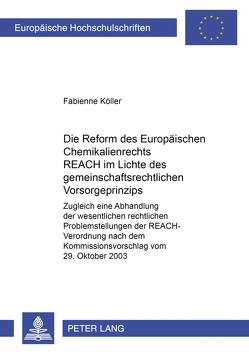 Die Reform des europäischen Chemikalienrechts REACH im Lichte des gemeinschaftsrechtlichen Vorsorgeprinzips von Köller,  Fabienne
