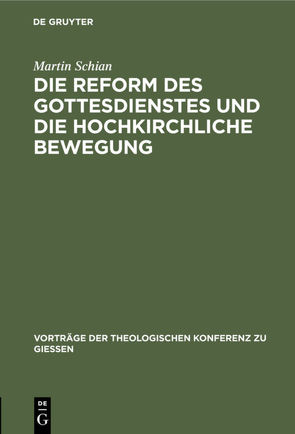 Die Reform des Gottesdienstes und die hochkirchliche Bewegung von Schian,  Martin