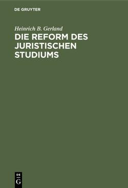 Die Reform des juristischen Studiums von Gerland,  Heinrich B.