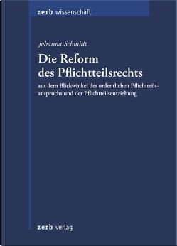 Die Reform des Pflichtteilsrechts aus dem Blickwinkel des ordentlichen Pflichtteilsanspruchs und der Pflichtteilsentziehung von Schmidt,  Johanna