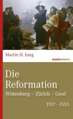 Die Reformation von Jung,  Martin H.