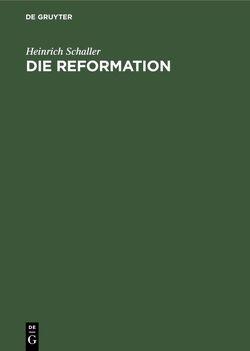Die Reformation von Schaller,  Heinrich