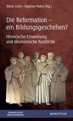 Die Reformation – ein Bildungsgeschehen von Licht,  Tobias, Mokry,  Stephan