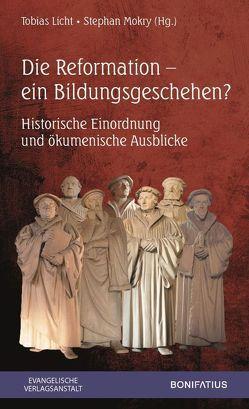Die Reformation – ein Bildungsgeschehen? von Licht,  Tobias, Mokry,  Stephan