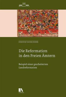 Die Reformation in den Freien Ämtern von Sauerländer,  Dominik