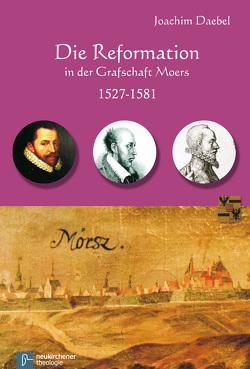 Die Reformation in der Grafschaft Moers 1527-1581 von Daebel,  Joachim