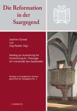 Die Reformation in der Saargegend von Conrad,  Joachim, Rauber,  Jörg