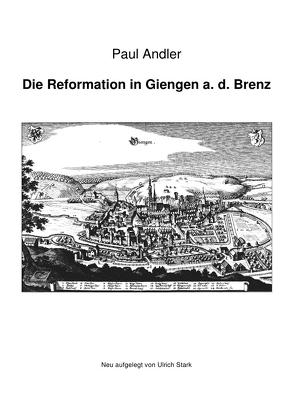 Die Reformation in Giengen a. d. Brenz von Andler,  Paul, Stark,  Ulrich