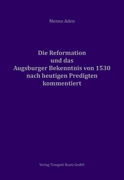Die Reformation und das Augsburger Bekenntnis von 1530 für heute kommentiert von Aden,  Menno