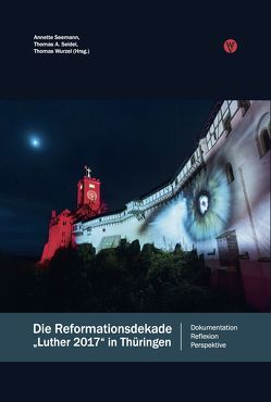 Die Reformationsdekade »Luther 2017« in Thüringen von Seemann,  Annette, Seidel,  Thomas A., Wurzel,  Thomas