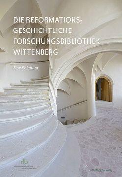 Die Reformationsgeschichtliche Forschungsbibliothek Wittenberg von Meinhardt,  Matthias