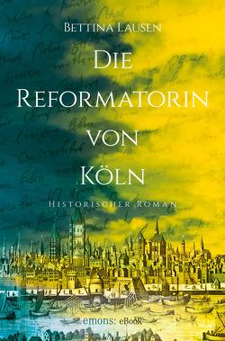 Die Reformatorin von Köln von Lausen,  Bettina
