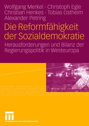 Die Reformfähigkeit der Sozialdemokratie von Egle,  Christoph, Henkes,  Christian, Merkel,  Wolfgang, Ostheim,  Tobias, Petring,  Alexander