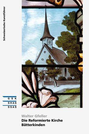 Die Reformierte Kirche Bätterkinden von Gfeller,  Walter
