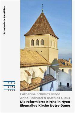 Die reformierte Kirche in Nyon – Ehemalige Kirche Notre-Dame von Glaus,  Mathias, Pedrucci,  Anna, Schmutz Nicod,  Catherine