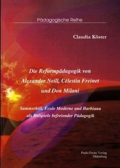 Die Reformpädagogik von Alexander Neill, Célestin Freinet und Don Milani von Köster,  Claudia