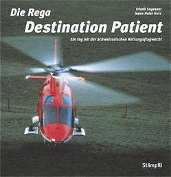 Die Rega – Destination Patient von Engesser,  Friedli, Kurz,  Peter