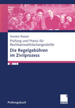 Die Regelgebühren im Zivilprozess von Roeser,  Karsten