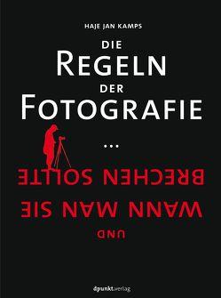 Die Regeln der Fotografie von Kamps,  Haje Jan, Leckebusch,  Johannes
