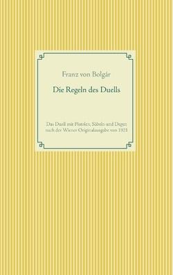 Die Regeln des Duells von Bolgar,  Franz von, Weißenstein,  Garwin