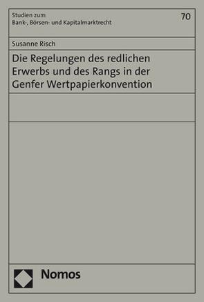 Die Regelungen des redlichen Erwerbs und des Rangs in der Genfer Wertpapierkonvention von Risch,  Susanne