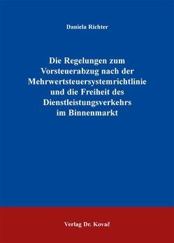 Die Regelungen zum Vorsteuerabzug nach der Mehrwertsteuersystemrichtlinie und die Freiheit des Dienstleistungsverkehrs im Binnenmarkt von Richter,  Daniela