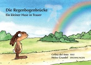 Die Regenbogenbrücke von Amo,  Celina del, Grundel,  Heinz