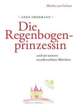 Die Regenbogenprinzessin von Grohmann,  Anke