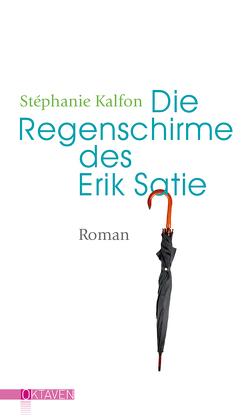 Die Regenschirme des Erik Satie von Kalfon,  Stéphanie, Mälzer,  Nathalie
