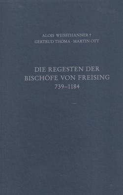 Die Regesten der Bischöfe von Freising Band I: 739 – 1184 von Ott,  Martin, Thoma,  Gertrud, Weissthanner,  Alois