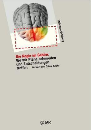 Die Regie im Gehirn von Goldberg,  Elkhonon, Sacks,  Oliver, Viala,  Andrea