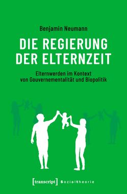 Die Regierung der Elternzeit von Neumann,  Benjamin