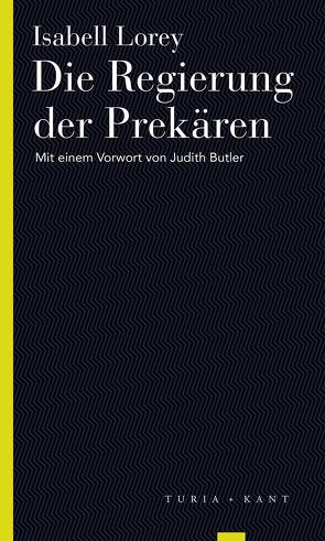 Die Regierung der Prekären von Butler,  Mit einem Vorwort von Judith, Lorey,  Isabell