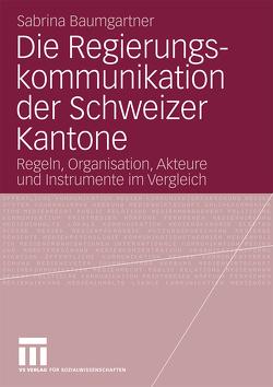 Die Regierungskommunikation der Schweizer Kantone von Baumgartner,  Sabrina