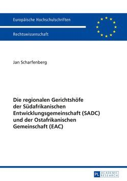 Die regionalen Gerichtshöfe der Südafrikanischen Entwicklungsgemeinschaft (SADC) und der Ostafrikanischen Gemeinschaft (EAC) von Scharfenberg,  Jan