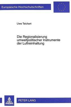 Die Regionalisierung umweltpolitischer Instrumente der Luftreinhaltung von Teichert,  Uwe
