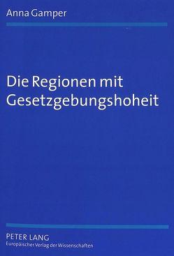 Die Regionen mit Gesetzgebungshoheit von Gamper,  Anna