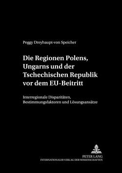 Die Regionen Polens, Ungarns und der Tschechischen Republik vor dem EU-Beitritt von Dreyhaupt-von Speicher,  Peggy