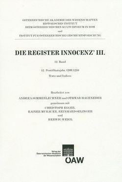Die Register Innocenz III. / Die Register Innocenz´ III., 12. Band von Bösel,  Richard, Egger,  Christoph, Hageneder,  Othmar, Mazohl,  Brigitte, Murauer,  Rainer, Selinger,  Reinhard, Sommerlechner,  Andrea, Weigl,  Herwig