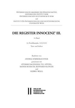 Die Register Innocenz III. / Die Register Innocenz´ III., 14. Band von Gottsmann,  Andreas, Hageneder,  Othmar, Murauer,  Rainer, Selinger,  Reinhard, Sommerlechner,  Andrea, Weigl,  Herwig, Winkelbauer,  Thomas