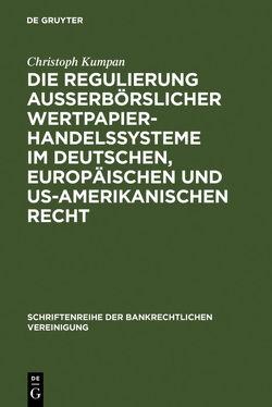 Die Regulierung außerbörslicher Wertpapierhandelssysteme im deutschen, europäischen und US-amerikanischen Recht von Kumpan,  Christoph