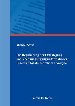 Die Regulierung der Offenlegung von Rechnungslegungsinformationen: Eine wohlfahrtstheoretische Analyse von Streit,  Michael