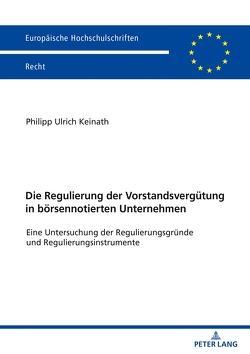 Die Regulierung der Vorstandsvergütung in börsennotierten Unternehmen von Keinath,  Philipp